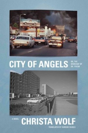 City of Angels Or The Overcoat Of Dr. Freud by Christa Wolf
